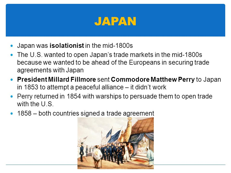 JAPAN Japan was isolationist in the mid-1800s