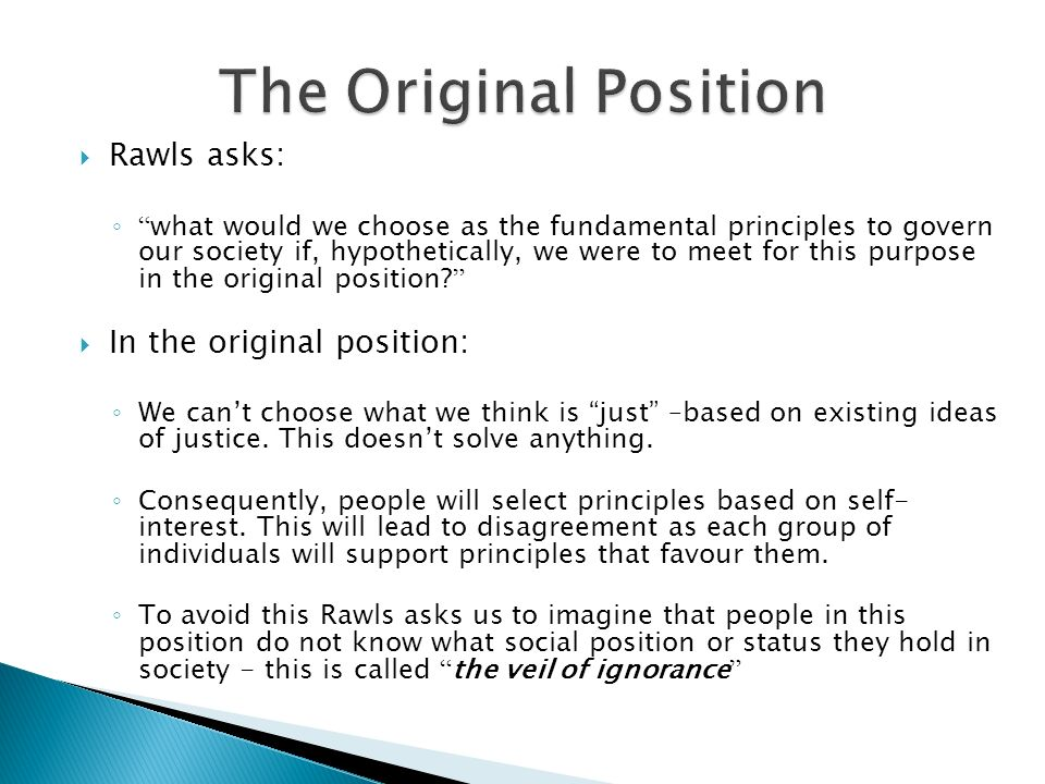 The Original Position Rawls asks: In the original position: