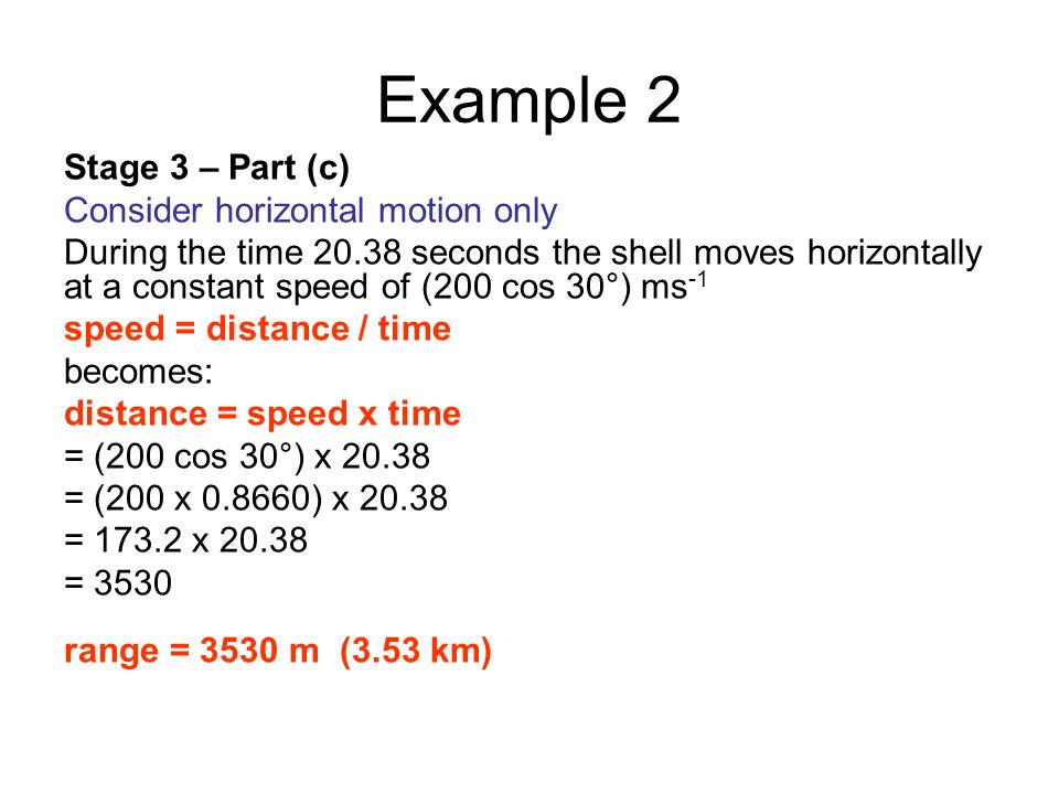 Example 2 Stage 3 – Part (c) Consider horizontal motion only