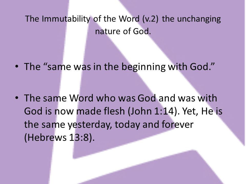 The Immutability of the Word (v.2) the unchanging nature of God.