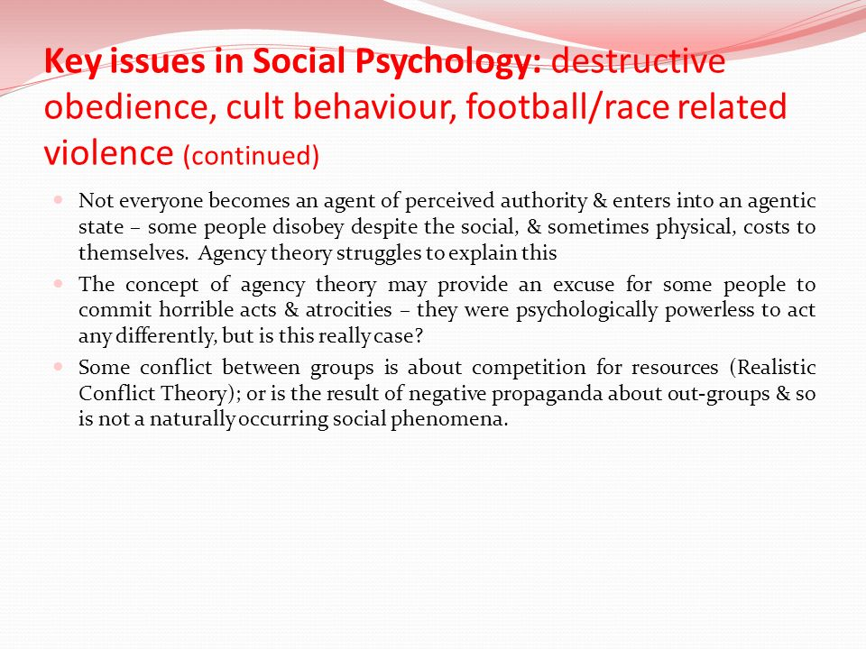Key issues in Social Psychology: destructive obedience, cult behaviour, football/race related violence (continued)