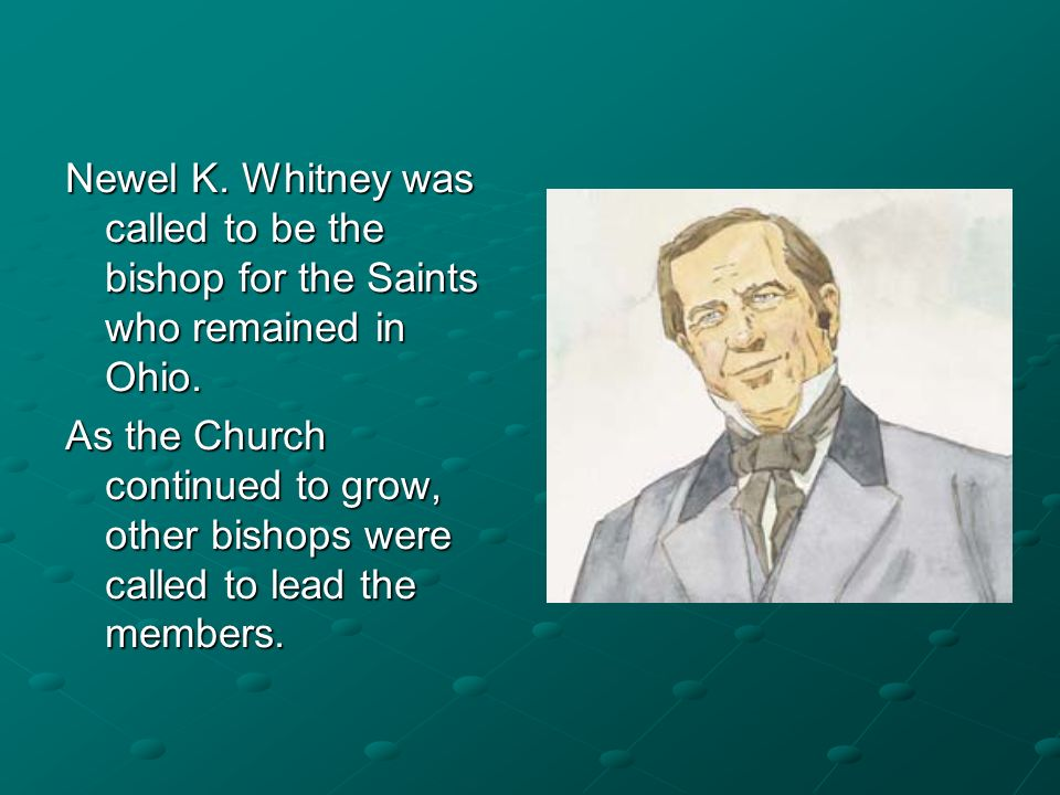 Newel K. Whitney was called to be the bishop for the Saints who remained in Ohio.