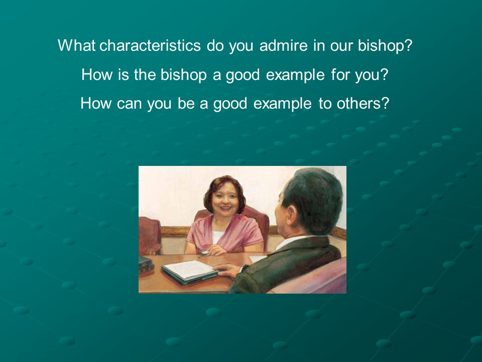What characteristics do you admire in our bishop