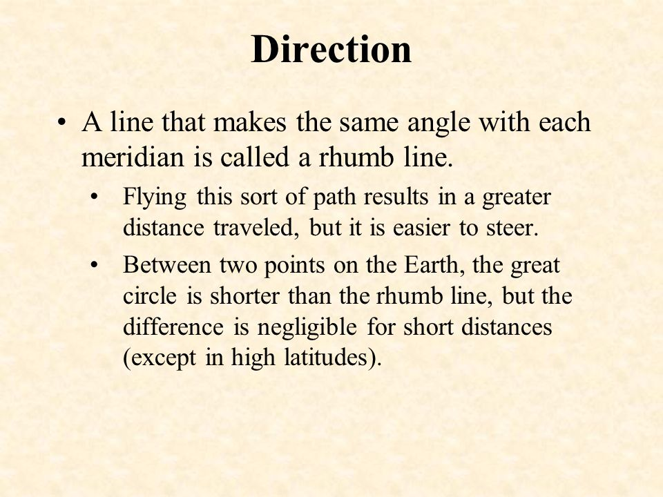 Direction A line that makes the same angle with each meridian is called a rhumb line.
