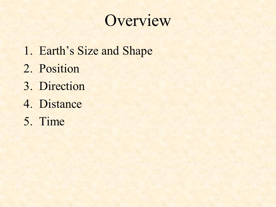 Overview 1. Earth's Size and Shape 2. Position 3. Direction