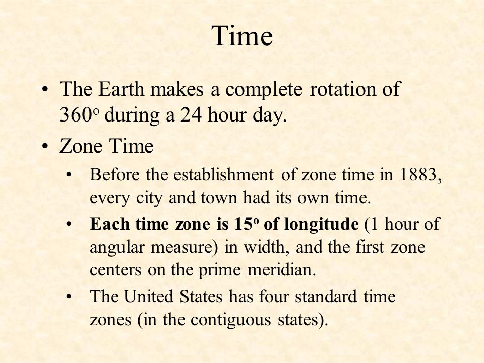 Time The Earth makes a complete rotation of 360o during a 24 hour day.
