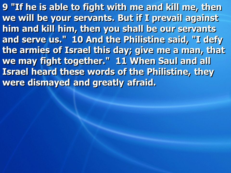 9 If he is able to fight with me and kill me, then we will be your servants.