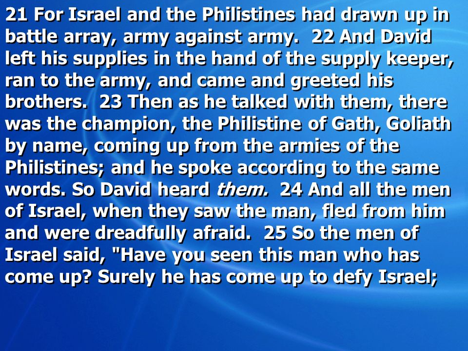 21 For Israel and the Philistines had drawn up in battle array, army against army.