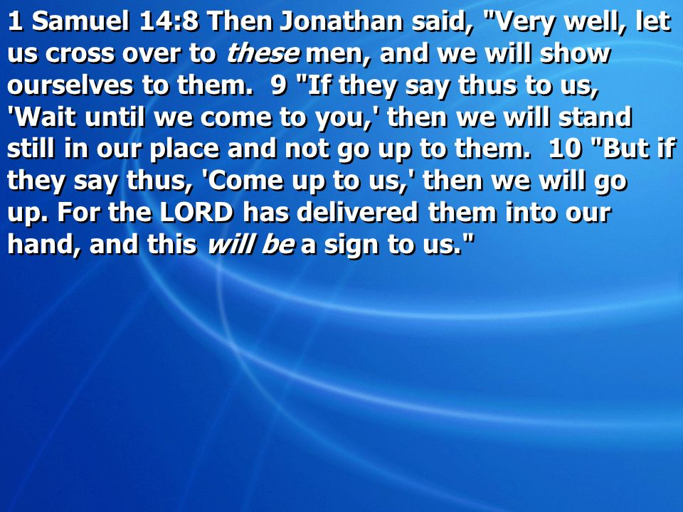 1 Samuel 14:8 Then Jonathan said, Very well, let us cross over to these men, and we will show ourselves to them.