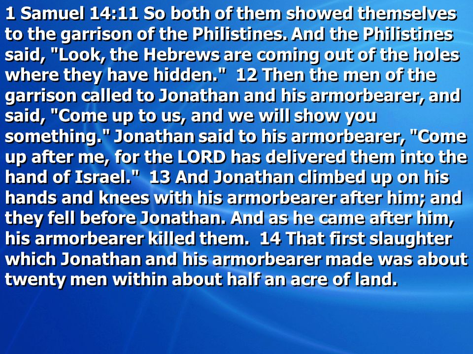 1 Samuel 14:11 So both of them showed themselves to the garrison of the Philistines.