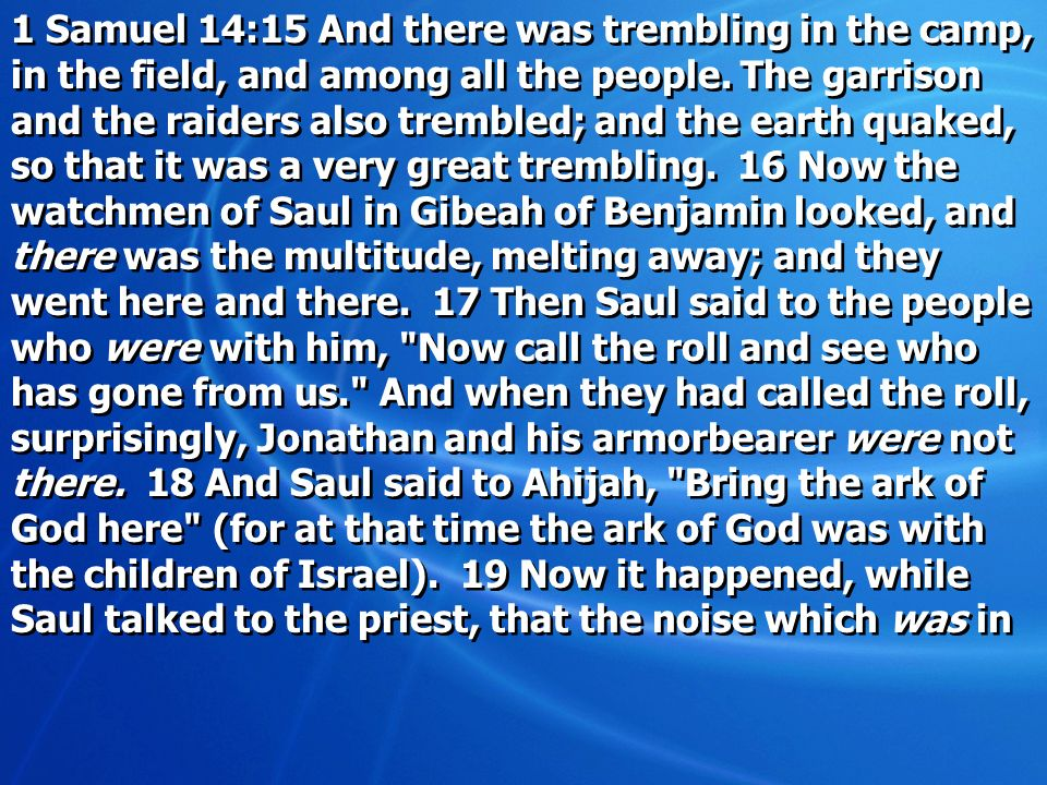 1 Samuel 14:15 And there was trembling in the camp, in the field, and among all the people.