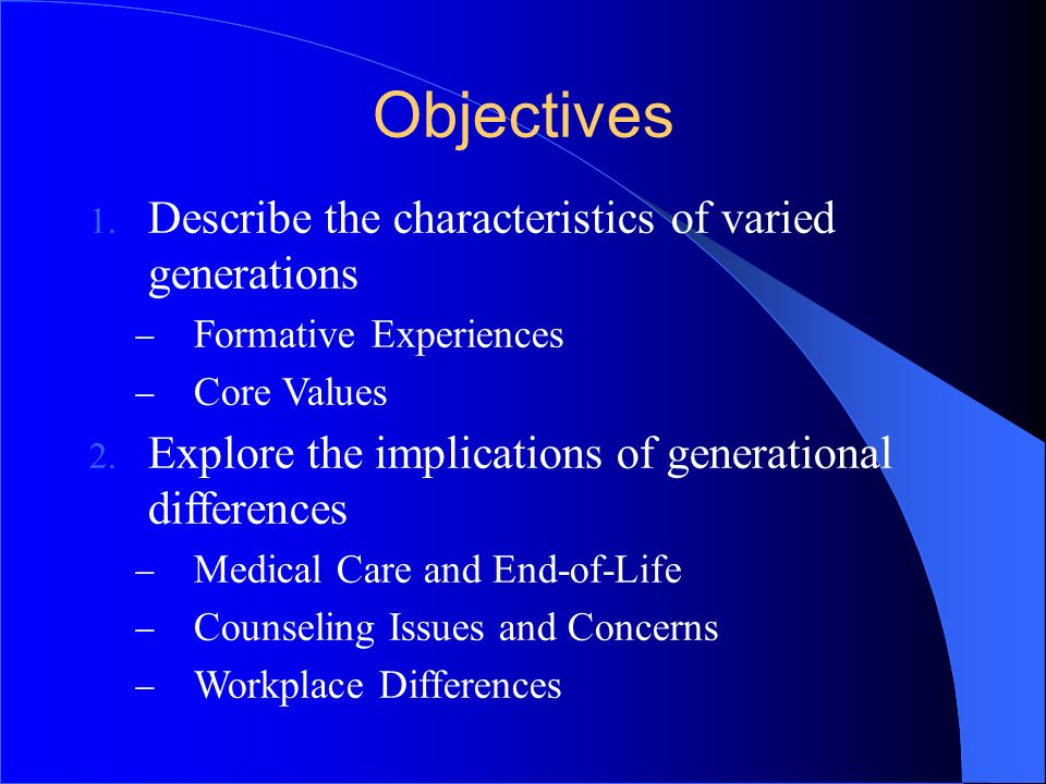 Objectives Describe the characteristics of varied generations