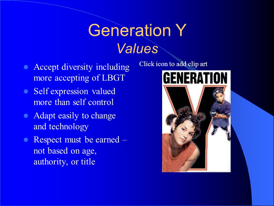 Generation Y Values Accept diversity including more accepting of LBGT