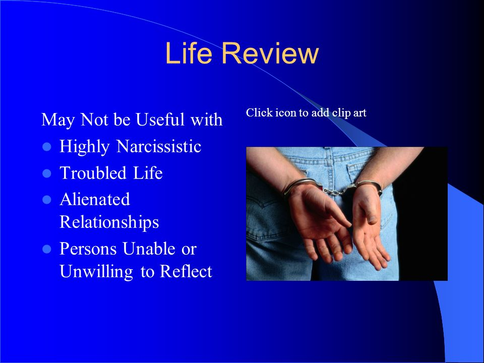 Life Review May Not be Useful with Highly Narcissistic Troubled Life