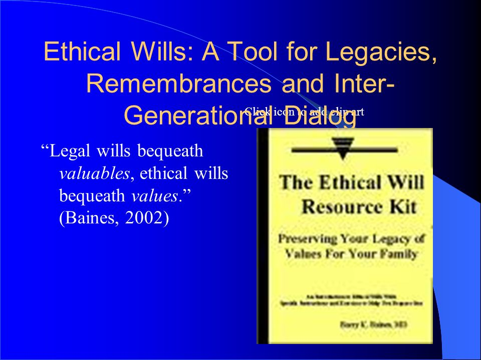 7878 Ethical Wills: A Tool for Legacies, Remembrances and Inter-Generational Dialog.