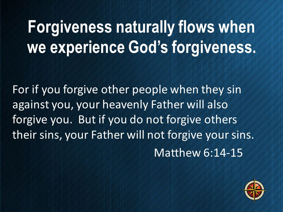 Forgiveness naturally flows when we experience God's forgiveness.