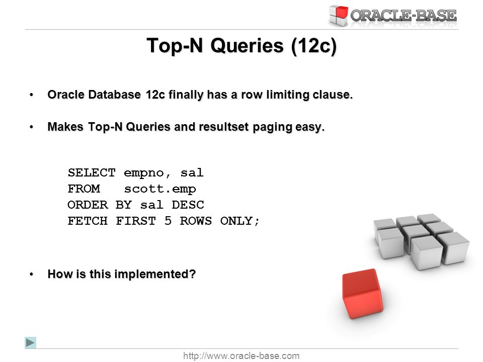 Top-N Queries (12c) SELECT empno, sal FROM scott.emp ORDER BY sal DESC