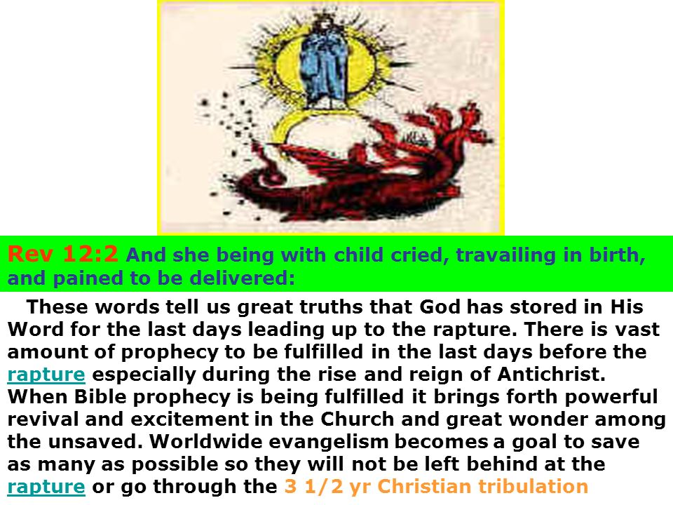 Rev 12:2 And she being with child cried, travailing in birth, and pained to be delivered: