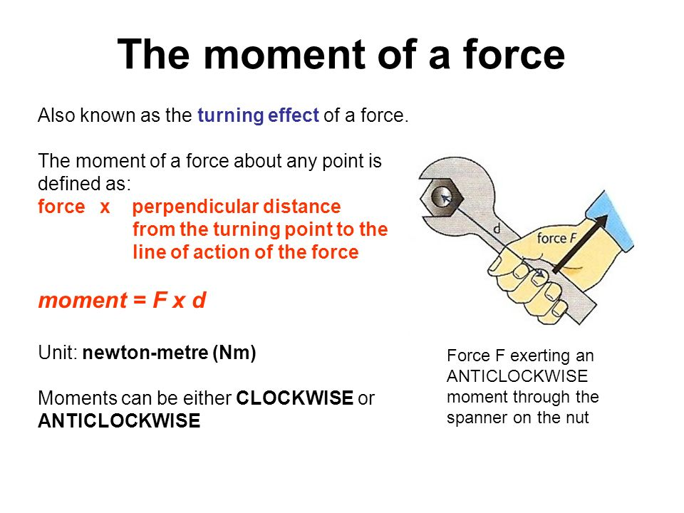 The moment of a force moment = F x d