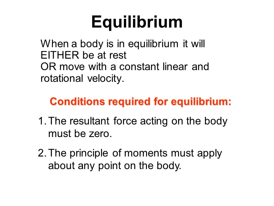 Conditions required for equilibrium: