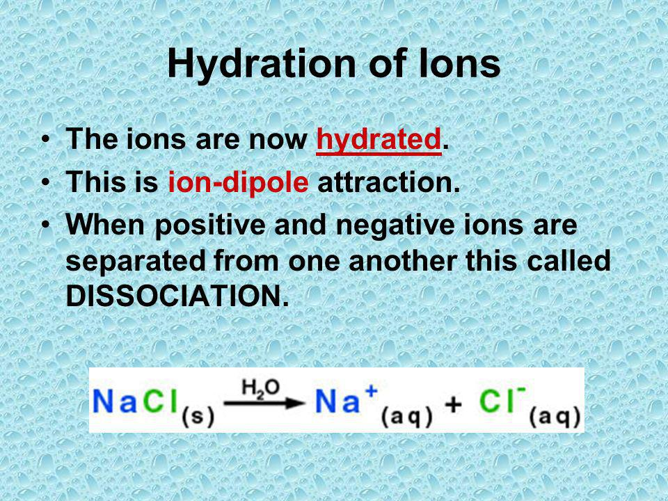 Hydration of Ions The ions are now hydrated.