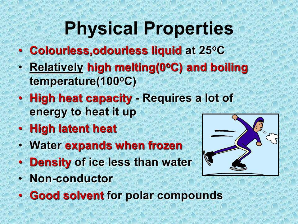 Physical Properties Colourless,odourless liquid at 25oC