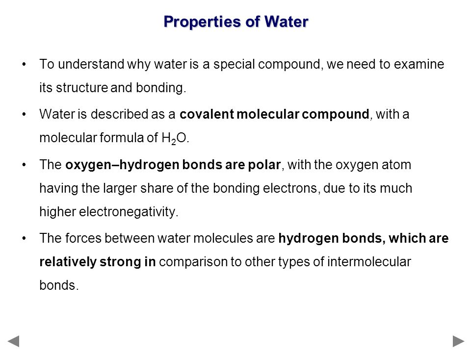 Properties of Water To understand why water is a special compound, we need to examine its structure and bonding.