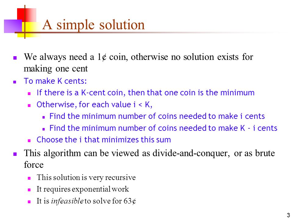 A simple solution We always need a 1¢ coin, otherwise no solution exists for making one cent. To make K cents: