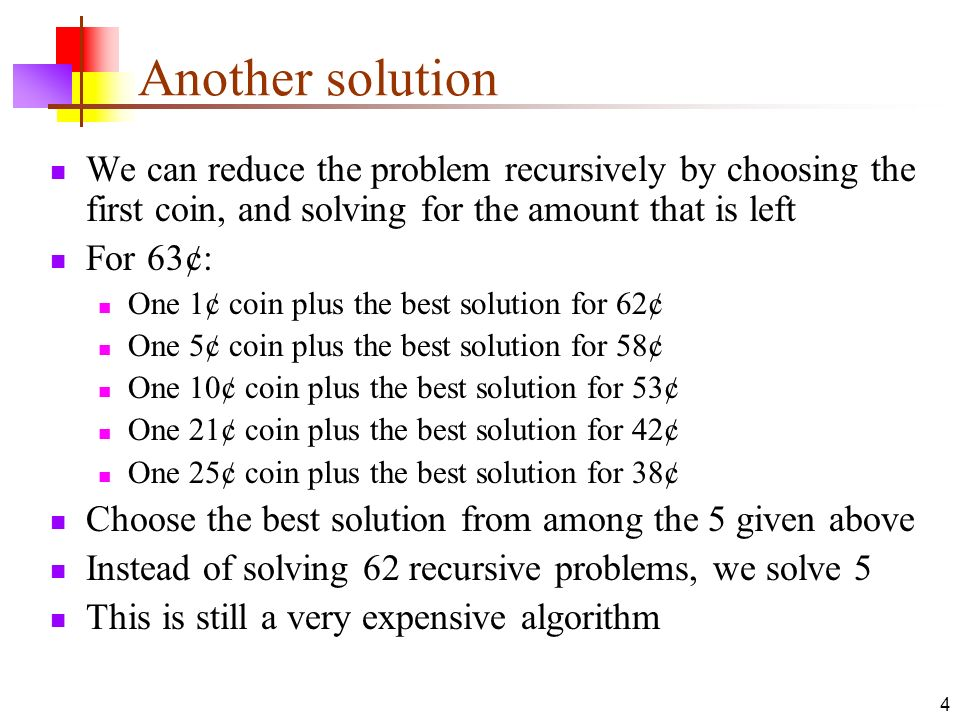 Another solution We can reduce the problem recursively by choosing the first coin, and solving for the amount that is left.