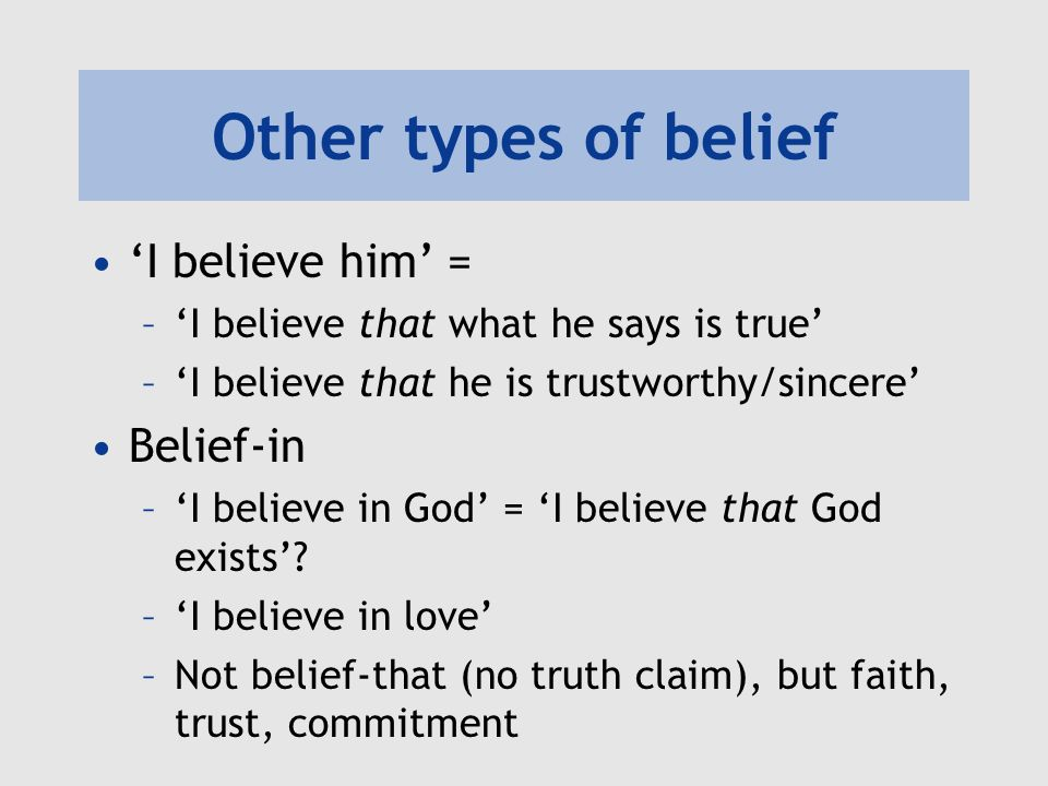 Other types of belief 'I believe him' = Belief-in