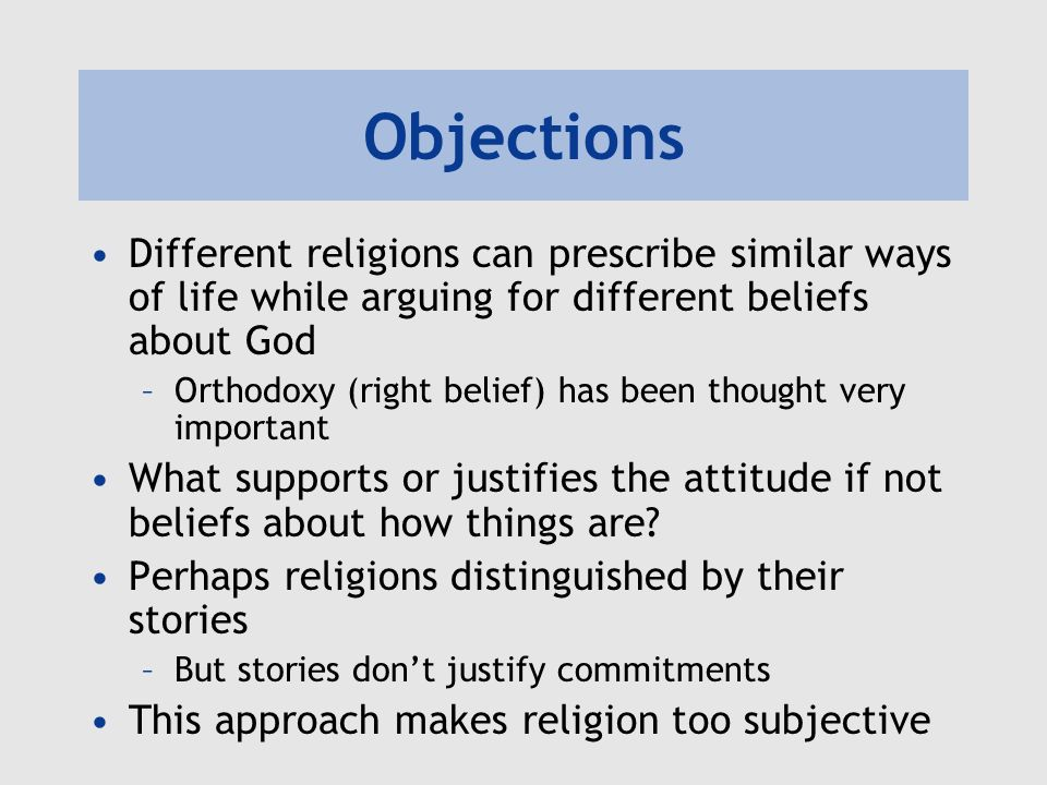 Objections Different religions can prescribe similar ways of life while arguing for different beliefs about God.