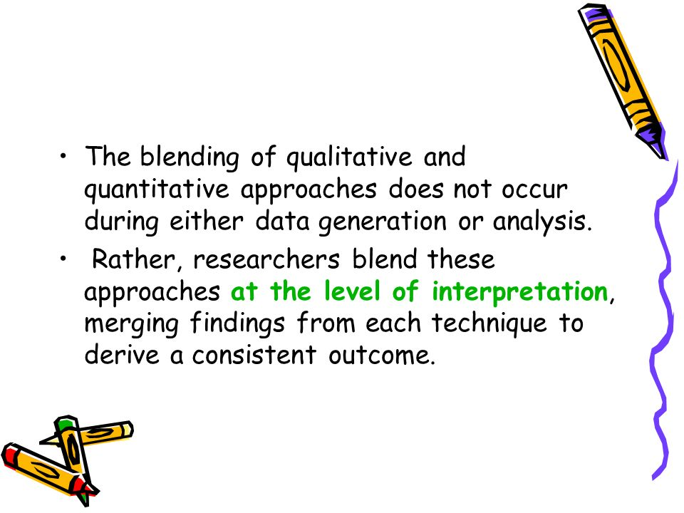 The blending of qualitative and quantitative approaches does not occur during either data generation or analysis.