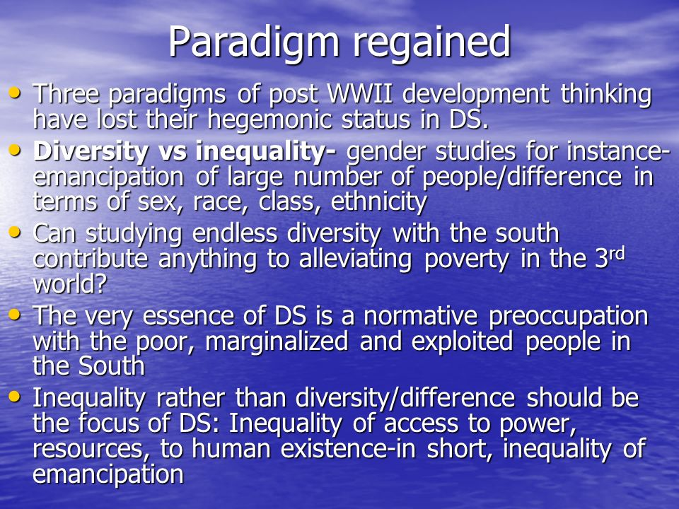 Paradigm regained Three paradigms of post WWII development thinking have lost their hegemonic status in DS.
