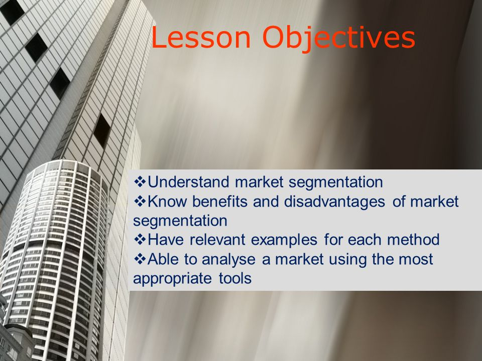 Lesson Objectives Understand market segmentation