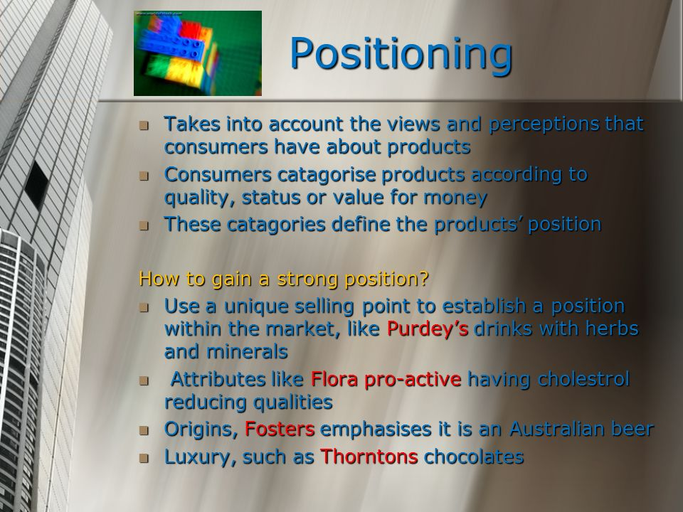 Positioning Takes into account the views and perceptions that consumers have about products.