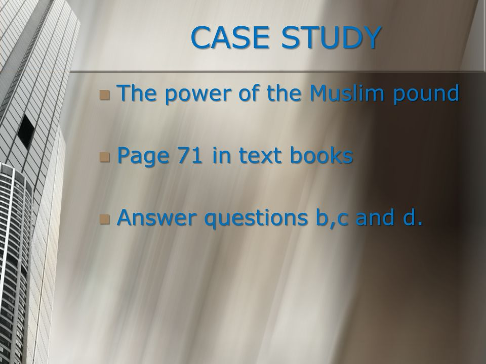 CASE STUDY The power of the Muslim pound Page 71 in text books