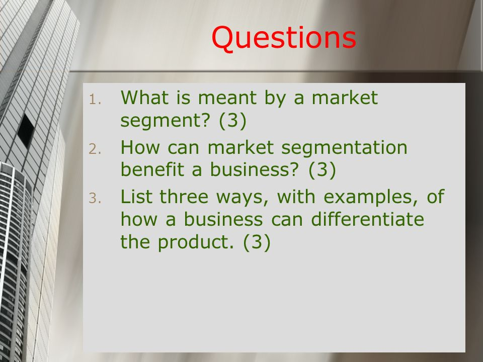 Questions What is meant by a market segment (3)