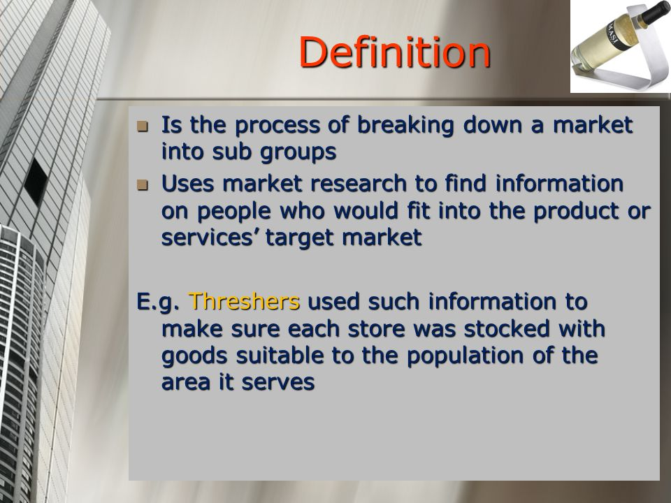 Definition Is the process of breaking down a market into sub groups