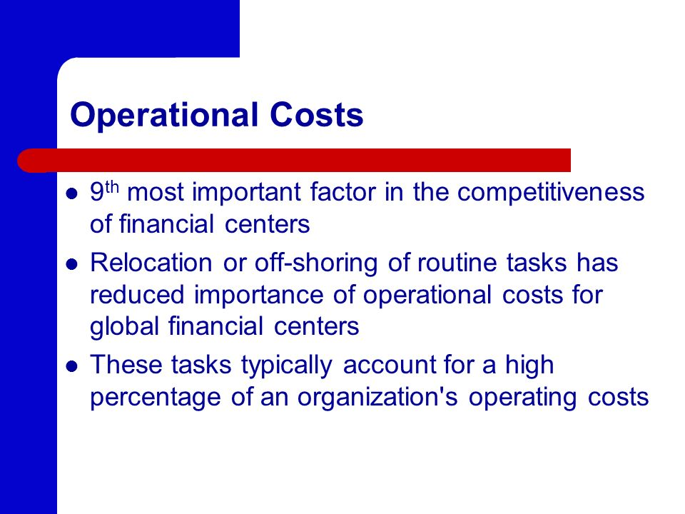 Operational Costs 9th most important factor in the competitiveness of financial centers.