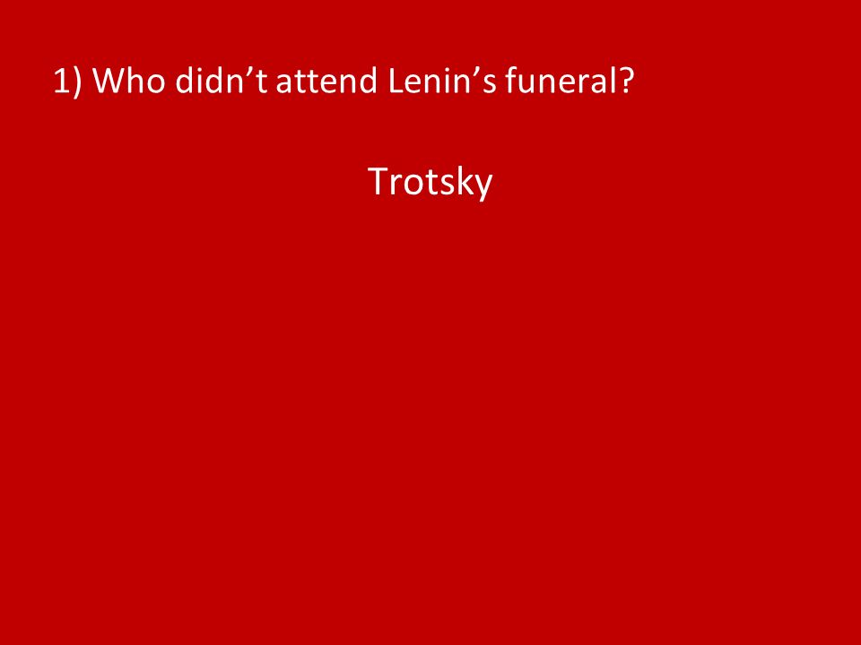 1) Who didn't attend Lenin's funeral