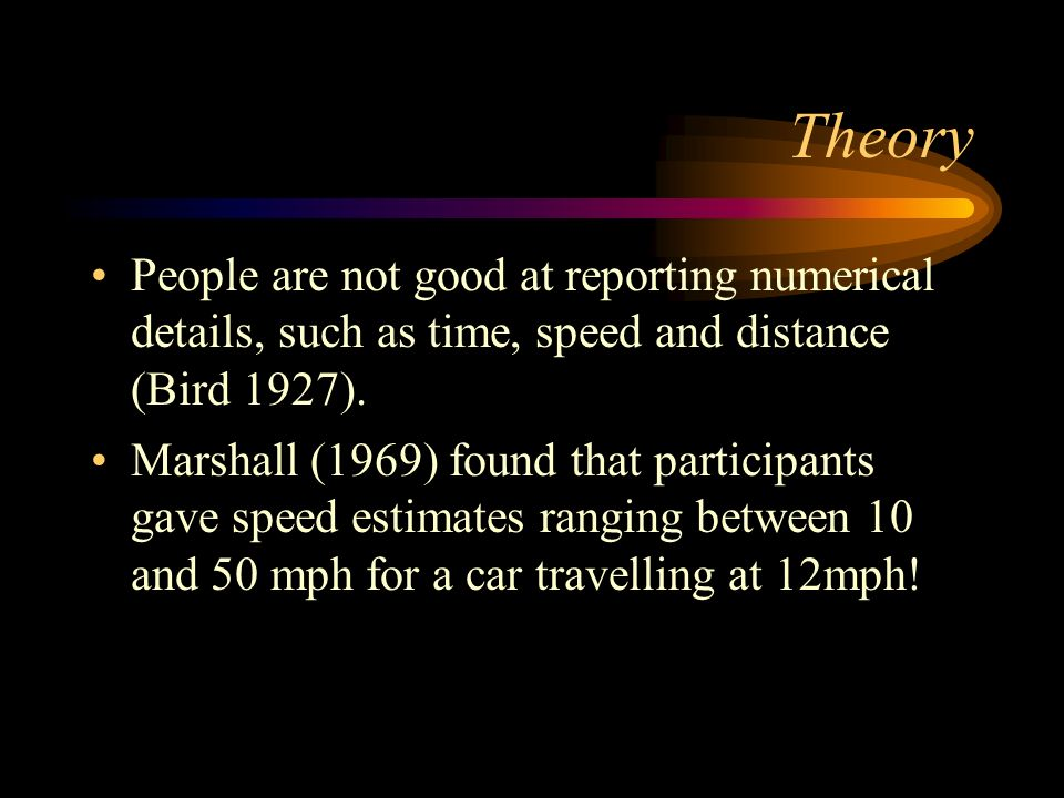 Theory People are not good at reporting numerical details, such as time, speed and distance (Bird 1927).