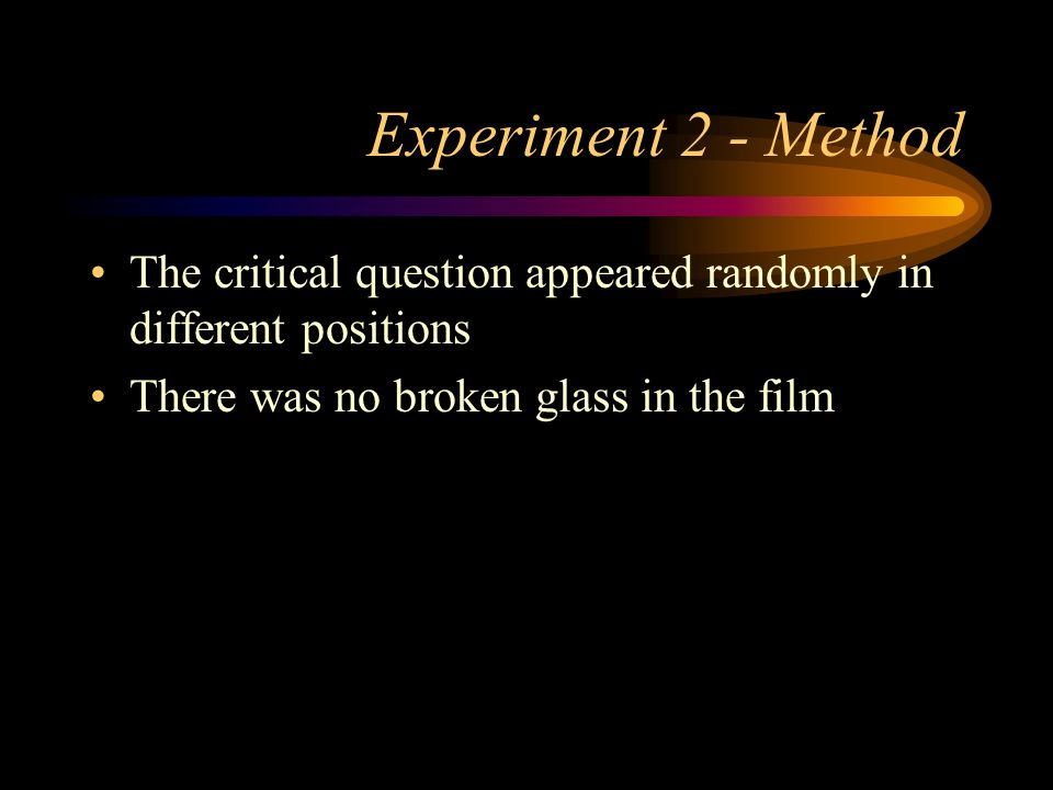 Experiment 2 - Method The critical question appeared randomly in different positions.