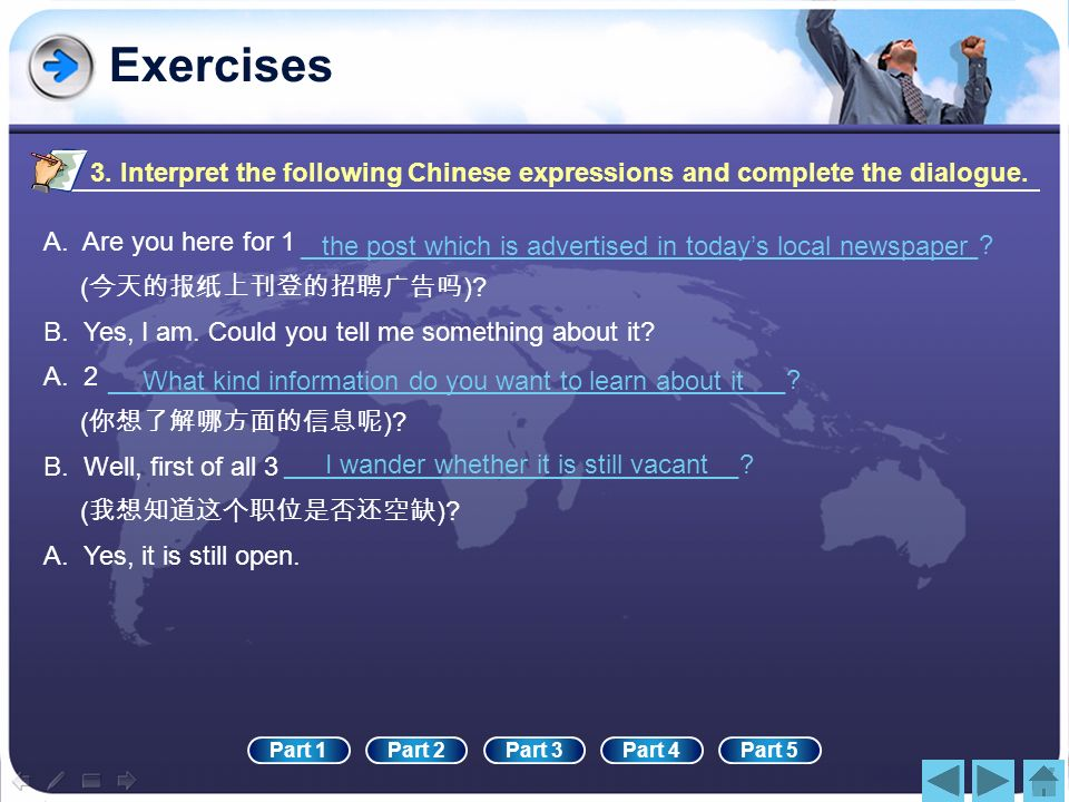 Exercises 3. Interpret the following Chinese expressions and complete the dialogue. A. Are you here for 1.