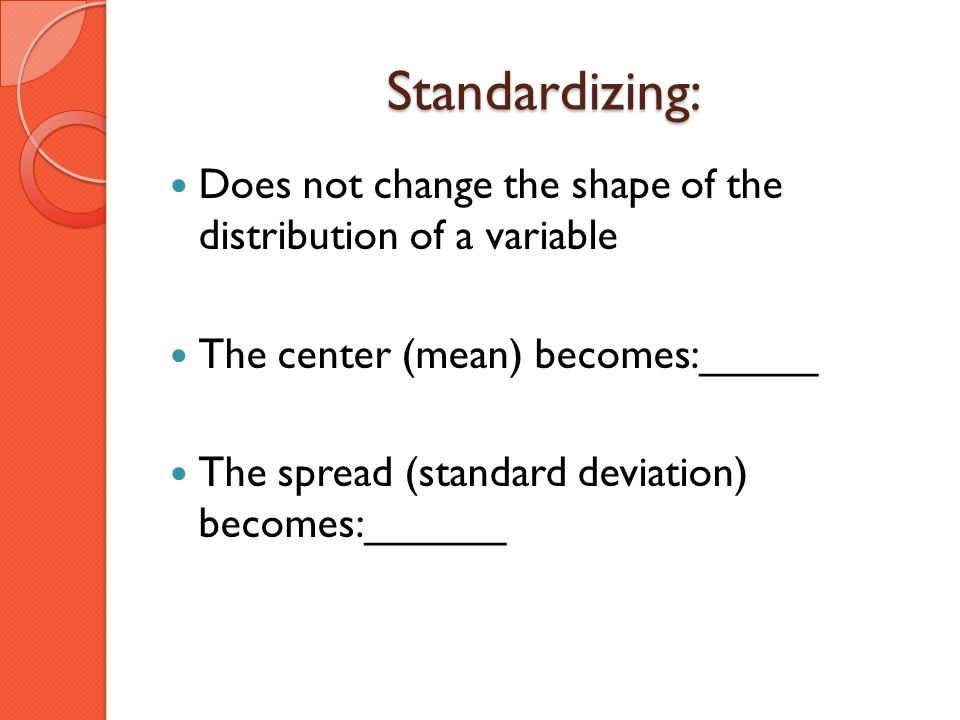 Standardizing: Does not change the shape of the distribution of a variable. The center (mean) becomes:_____.