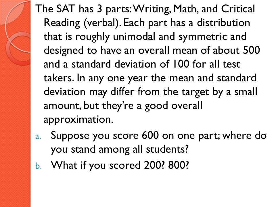 The SAT has 3 parts: Writing, Math, and Critical Reading (verbal)