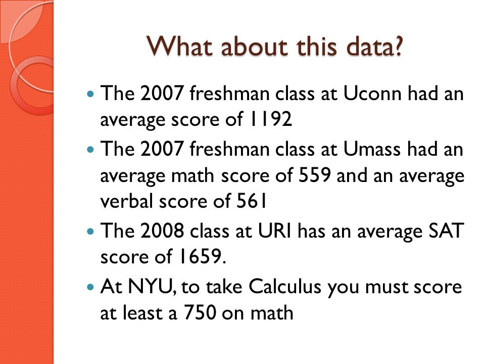 What about this data The 2007 freshman class at Uconn had an average score of 1192.