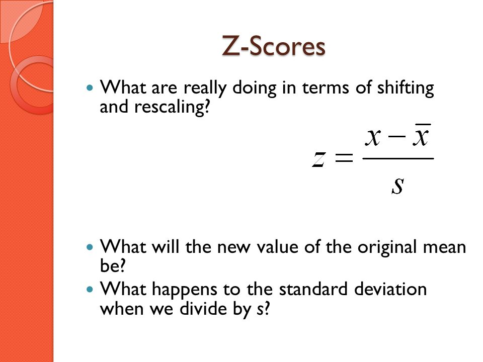 Z-Scores What are really doing in terms of shifting and rescaling