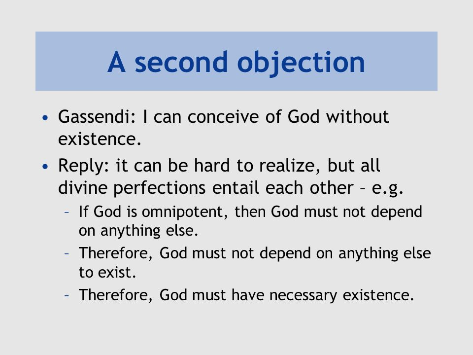 A second objection Gassendi: I can conceive of God without existence.