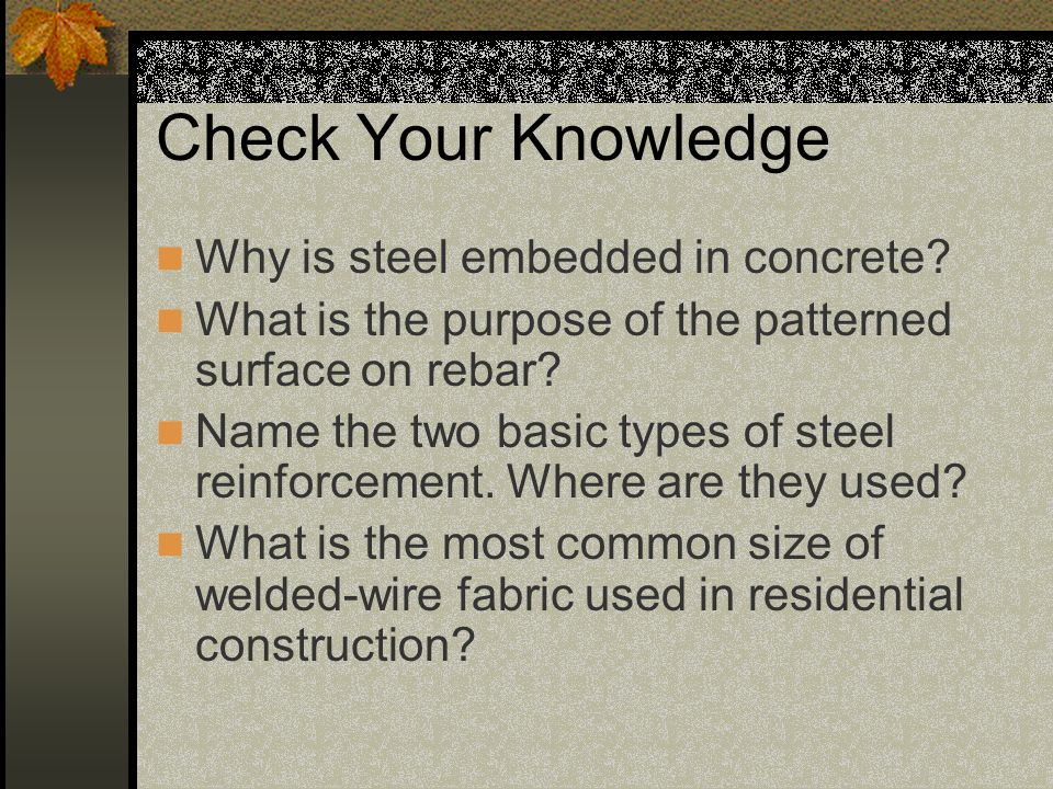Check Your Knowledge Why is steel embedded in concrete