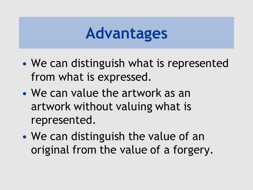 Advantages We can distinguish what is represented from what is expressed.